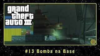 Grand Theft Auto III (PC) #13 Bomba na Base | PT-BR