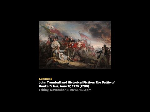 Lecture 8 - John Trumbull and Historical Fiction: The Battle of Bunker's Hill, June 17, 1775