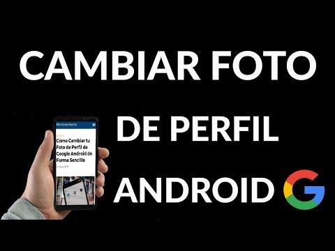 ¿Cómo Cambiar tu Foto de Perfil de Google en Android?