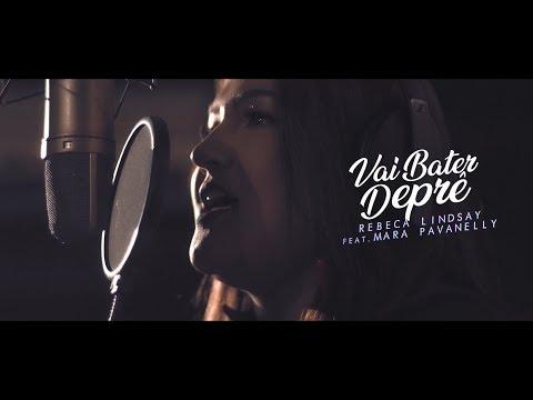 Rebeca Lindsay  – Vai Bater Deprê feat. Mara Pavanelly