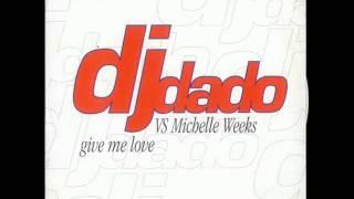 DJ Dado feat Michelle Weeks - Give Me Love [antiqua radio cut]