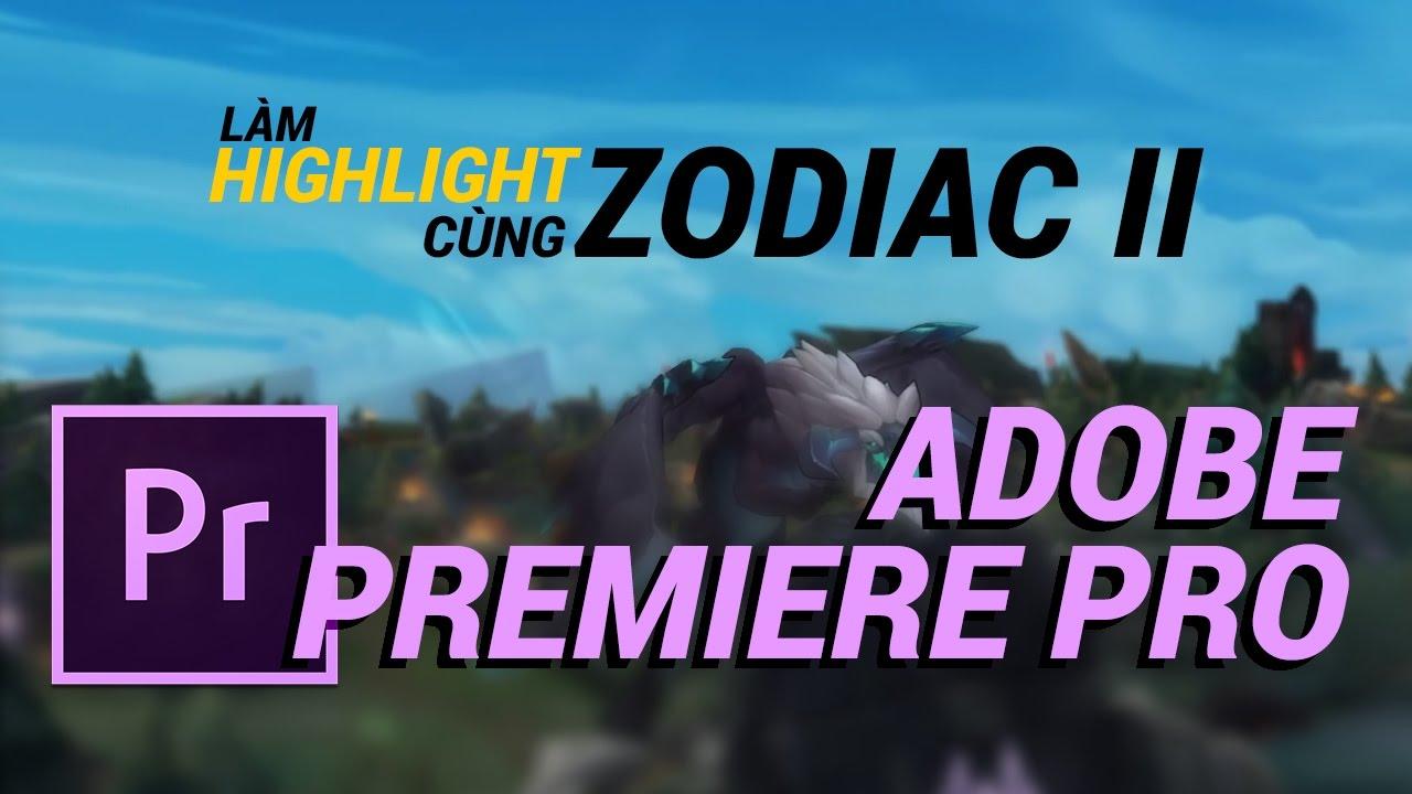 [Làm Highlight cùng ZodiacII] - Premiere Pro