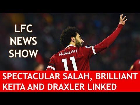 SPECTACULAR SALAH, BRILLIANT KEITA & DRAXLER LINKED! The LFC News Show