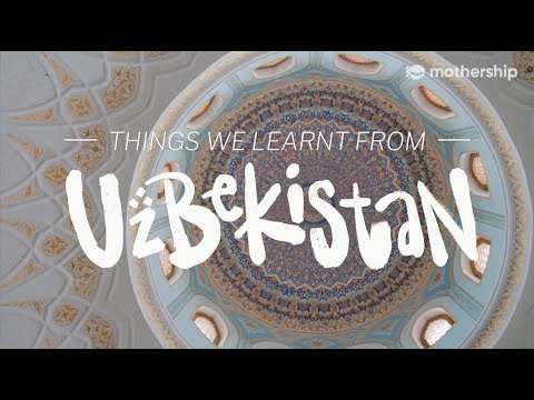 The fascinating history,  people and culture of Uzbekistan Part 1 - A Mothership Travelogue