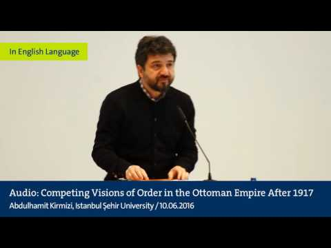 Audio: After Empire, Before Nation: Competing Visions of Order in the Ottoman Empire After 1917