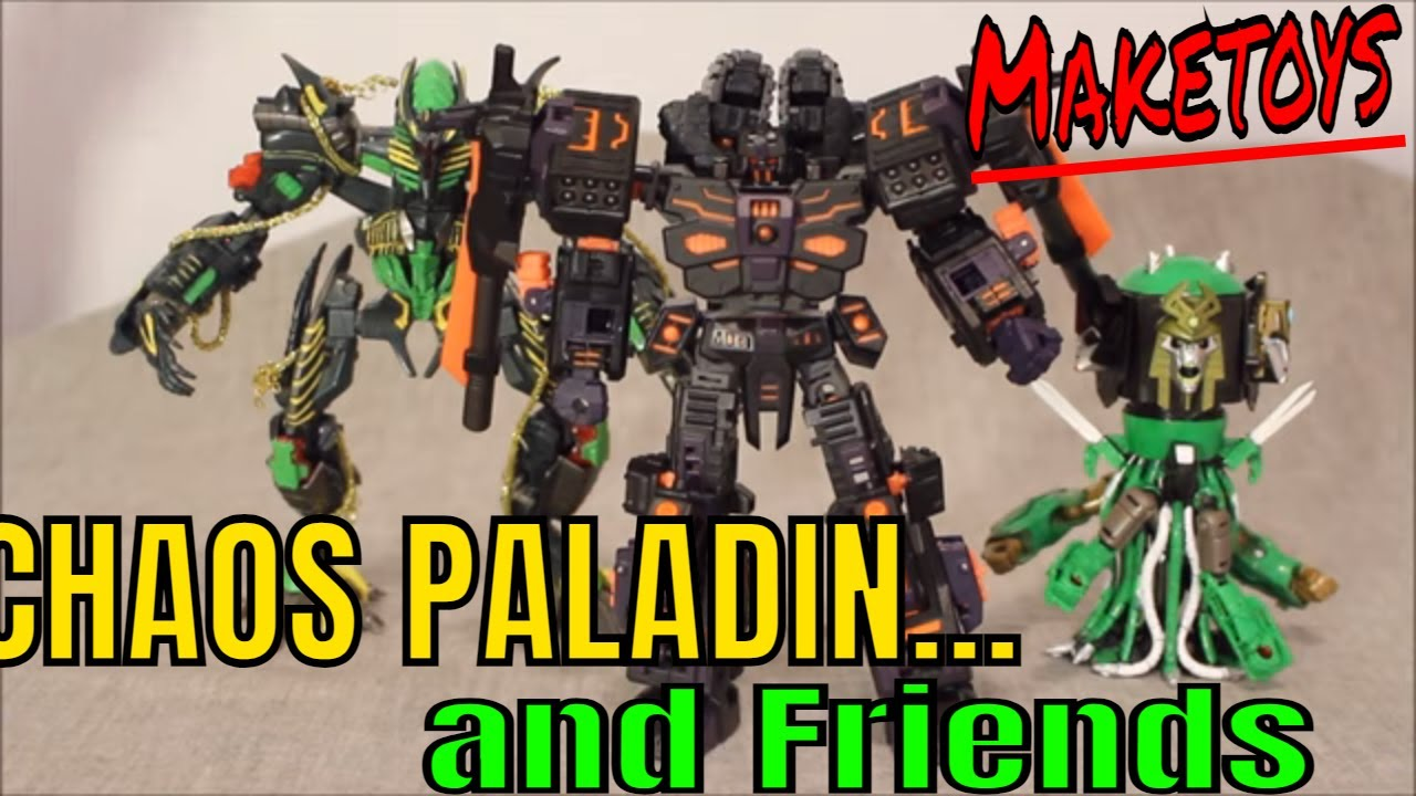Maketoys Chaos Paladin... and Friends Review by GotBot