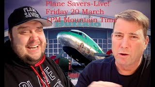 Plane Savers Live! Friday 20 March 1pm Mountain Time