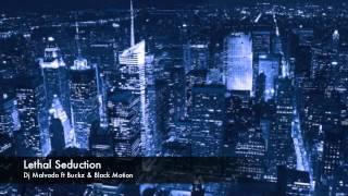 Dj Malvado ft Buckz & Black Motion - Lethal seduction