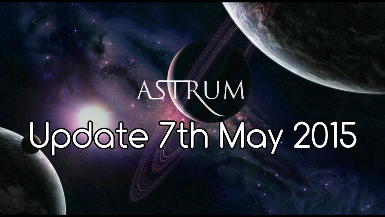 Astrum Update 7th May 2015