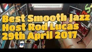 BEST SMOOTH JAZZ  SHOW l 29th APRIL 2017 l HOST ROD LUCAS : LONDON UK