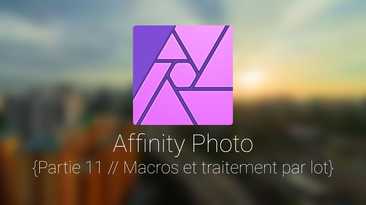 Affinity Photo: Tuto 11, les macros et traitement par lot