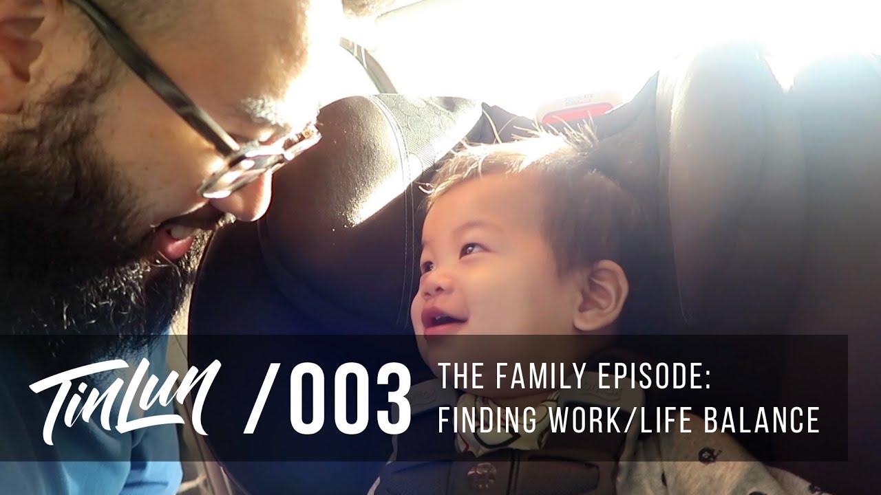 The Family Episode: Finding Work/Life Balance - Vlog /003