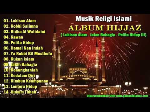 Lagu Religi Islami - ALBUM HIJJAZ (Lukisan Alam - Jalan Bahagia - Pelita Hidup)