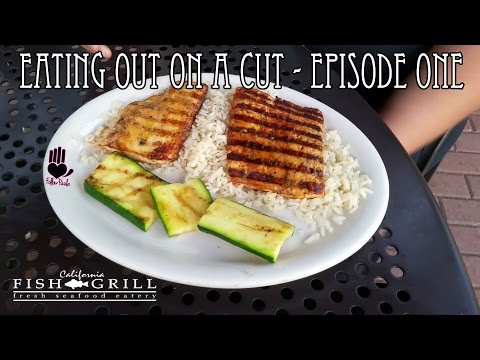 Eating Out On A Cut - Episode One (California Fish Grill)