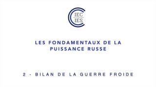 🇷🇺 Les fondamentaux de la puissance russe - P.2 Bilan de la Guerre froide | David Cumin | IEC-IES