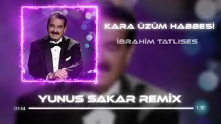 İbrahim Tatlıses - Kara Üzüm Habbesi (Yunus Sakar Remix)