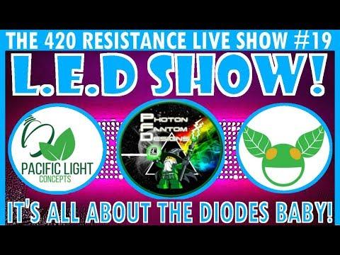 The 420 Resistance Live Show #19 - L.E.D MEGA SHOW!!