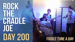 Rock the Cradle Joe - Fiddle Tune a Day - Day 200