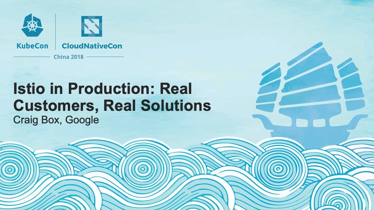 Istio in Production: Real Customers, Real Solutions - Craig Box, Google