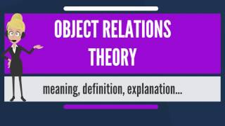 What is OBJECT RELATIONS THEORY? What does OBJECT RELATIONS THEORY mean?