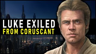 Why Luke was BANNED from CORUSCANT and the JEDI ORDER   Star Wars Legends