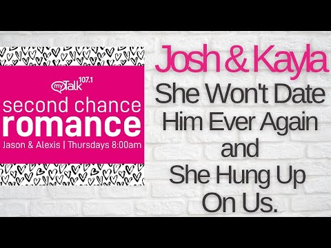 Second Chance Josh and Kayla - She Won't Date Him Again AND She Hung Up on Us.