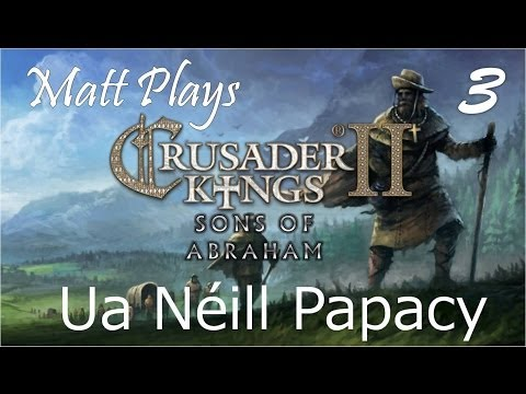 Matt Plays - Crusader Kings 2 Sons Of Abraham - Ua Néill Papacy Ep 3