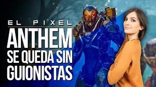 ANTHEM se queda SIN GUIONISTAS | EL Píxel