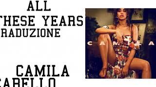 Camila Cabello - All These Years (Traduzione)