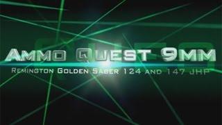 Ammo Quest 9mm: Remington Golden Saber 124 and 147 grain test