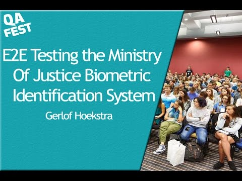 QA Fest 2016. Gerlof Hoekstra - E2E Testing the Ministry Of Justice Biometric Identification System