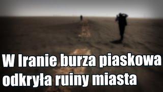 WIranie poburzy piaskowej odkryto tajemnicze starożytne miasto