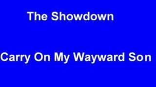The Showdown - Carry On My Wayward Son