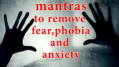 Mantras To Remove Fear, Phobia and Anxiety | Must Listen | Powerful Mantra To Get Rid of Fear