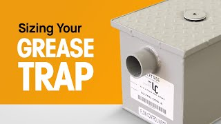 Sizing Your Grease Trap