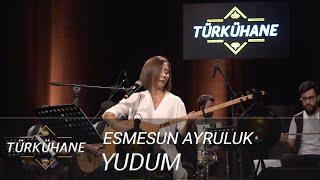 Türkühane I Yudum - Esmesun Ayruluk