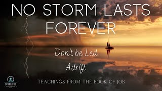 No Storm Lasts Forever! Don't be Led Adrift! - Teachings from the book of Job - Sunday Sermon -NHEPB