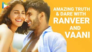 Incredible TRUTH & DARE With Ranveer Singh | Vaani Kapoor | Befikre EXCLUSIVE