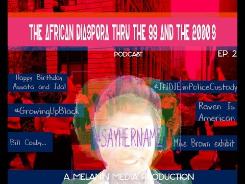 African Diaspora Thru the 99 and the 2000's : Say Her Name