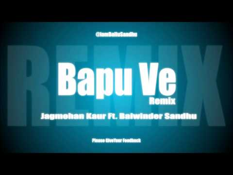 Bapu Ve (Remix) II Jagmohan Kaur Feat. Balwinder Sandhu