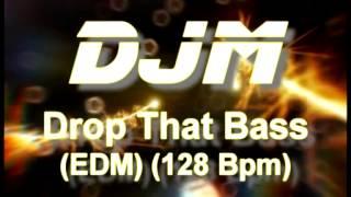 DJM - Drop That Bass (EDM) (128 Bpm)