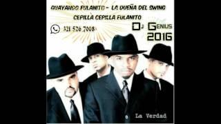Guayando fulanito -  La dueña del swing -  Cepilla cepilla fulanito! Remix Dj Genius 2016