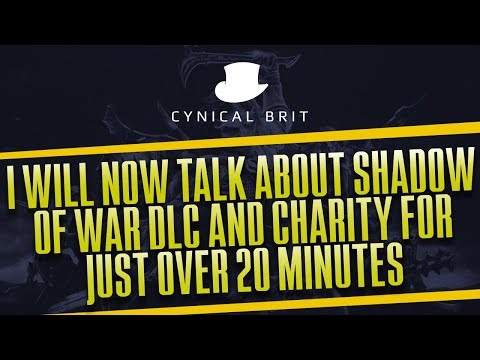 I will now talk about Shadow of War DLC and charity for just over 20 minutes