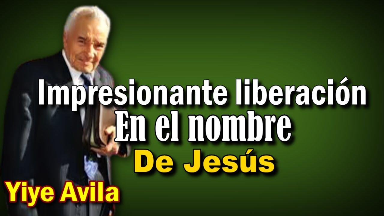 yiye avila testimonio impresionante de LIBERACIÓN EN EL NOMBRE DE JESÚS