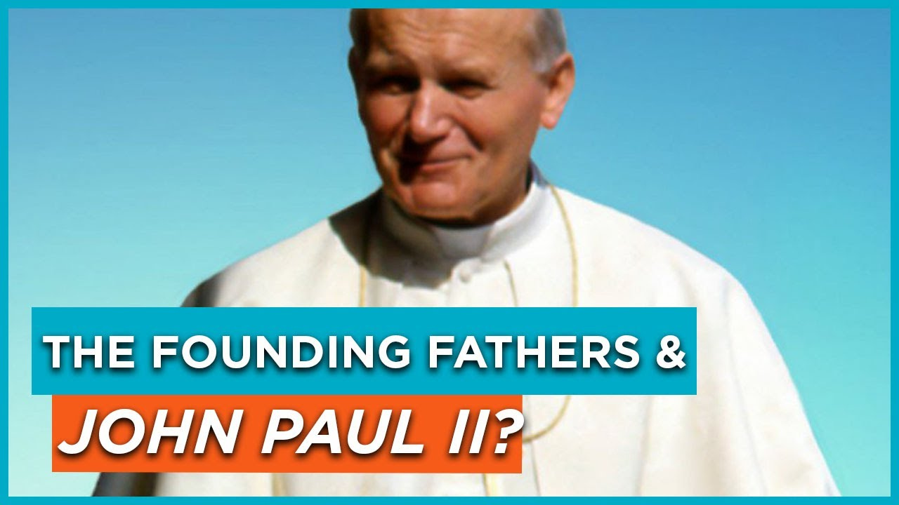 The Founding Fathers & John Paul II?