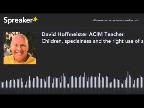 Children, specialness and Spirit's use of symbols - David Hoffmeister ACIM