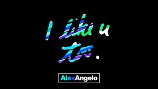 Alex Angelo I Like U Too lyric video