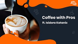 Coffee with Pros ft. Isidora Katanic