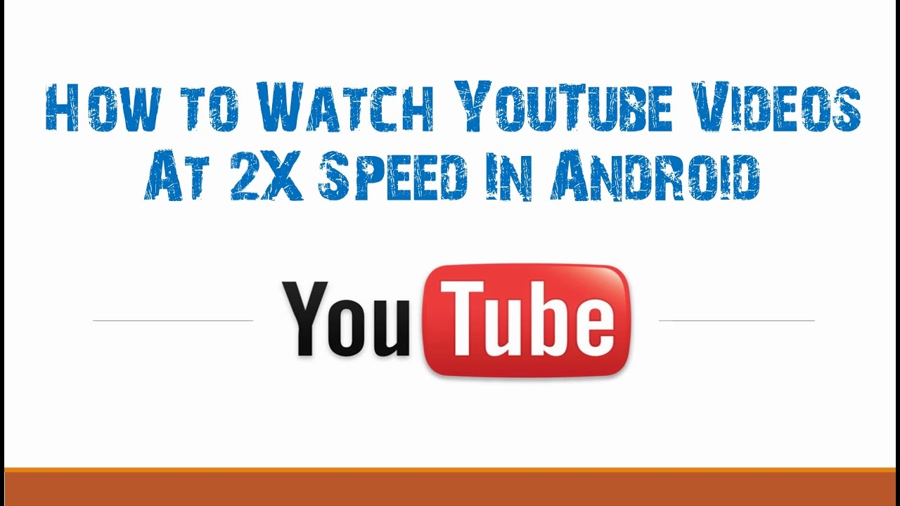 How to Watch Youtube Videos At 2X Speed In Android