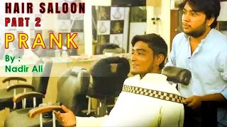 Hair Saloon Prank Part 2 By Nadir Ali in #P4PAKAO